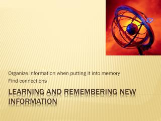 Learning and Remembering New Information