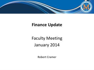 Finance Update Faculty Meeting January 2014 Robert Cramer