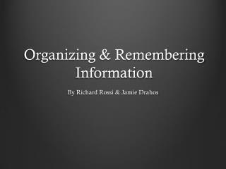 Organizing & Remembering Information