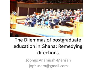 The Dilemmas of postgraduate education in Ghana: Remedying directions