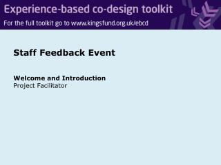 Staff Feedback Event Welcome and Introduction  Project Facilitator