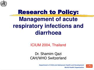 Research to Policy: Management of acute respiratory infections and diarrhoea