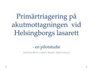 Primärtriagering  på akutmottagningen  vid Helsingborgs lasarett - en pilotstudie