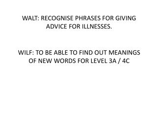 WALT: RECOGNISE PHRASES FOR GIVING ADVICE FOR ILLNESSES.
