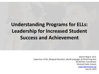 Understanding Programs for ELLs: Leadership for Increased Student Success and Achievement