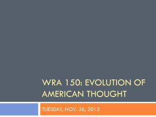 WRA 150: Evolution of American thought