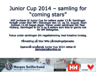 "Junior Cup 2014 –  samling  for ""coming stars"""