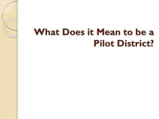 What Does it Mean to be a Pilot District?