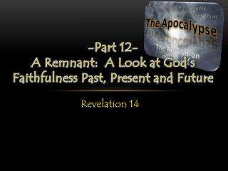 -Part 12- A Remnant:  A Look at God's Faithfulness Past, Present and Future