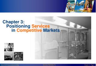 Chapter 3 :    Positioning  Services in  Competitive  Markets