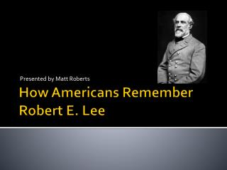 How  Americans Remember  Robert E. Lee