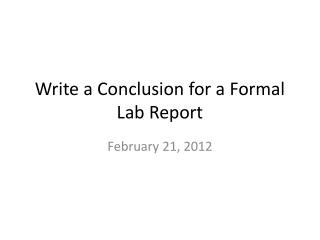 Write a Conclusion for a Formal Lab  Report