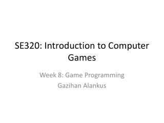 SE320: Introduction to Computer Games