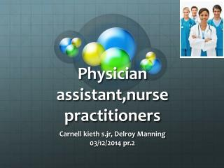 Physician  assistant,nurse  practitioners