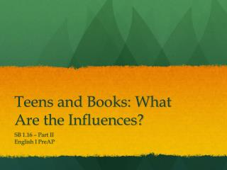 Teens and Books: What Are the Influences?