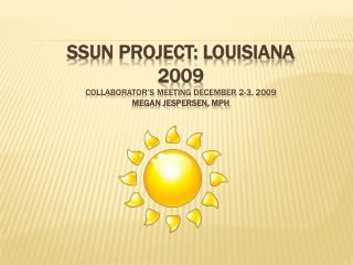 SSuN Project: Louisiana  2009 Collaborator's meeting December 2-3, 2009 Megan  Jespersen, mph