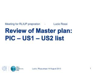 Review  of Master plan: PIC – US1 – US2  list