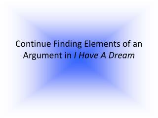 Continue Finding Elements of an Argument in  I Have  A Dream