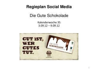Regieplan  Social  Media  Die Gute Schokolade Kalenderwoche 35 3 .09.12 –  9 .09.12