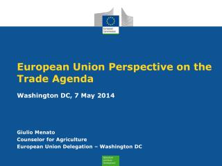 Giulio Menato Counselor for Agriculture European  Union Delegation – Washington DC