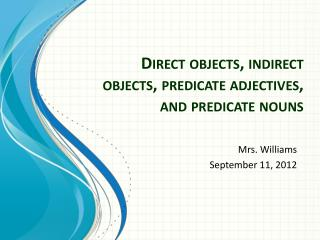 Direct objects, indirect objects, predicate adjectives, and predicate nouns