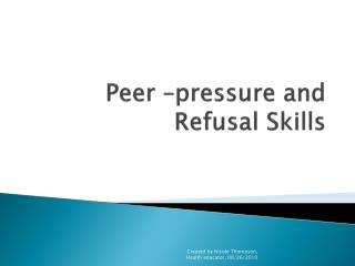 Peer –pressure and Refusal Skills