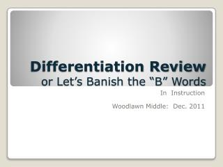 "Differentiation Review or Let's Banish the ""B""  Words"