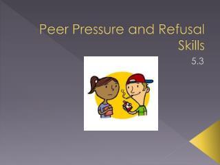 Peer Pressure and Refusal Skills
