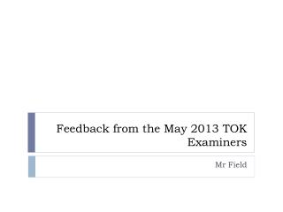 Feedback from the May 2013 TOK Examiners