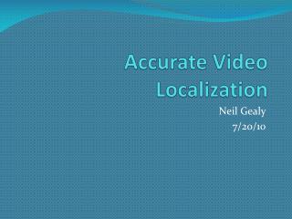 Accurate Video Localization