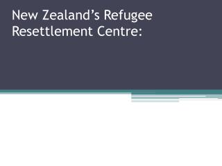 New Zealand�s Refugee Resettlement Centre: