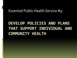 Develop Policies and Plans that support individual and community health