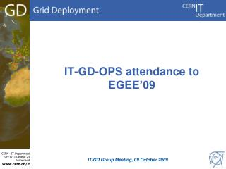 IT-GD-OPS attendance to EGEE�09