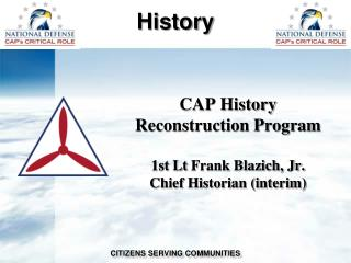 CAP History  Reconstruction Program 1st Lt  Frank Blazich, Jr. Chief Historian (interim)