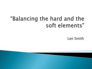 """""""Balancing  the hard and the soft elements"""""""