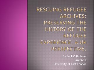 Rescuing Refugee Archives:  Preserving the History of the Refugee Experience, a UK Perspective.