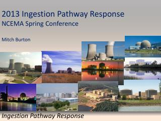 2013 Ingestion Pathway Response NCEMA Spring Conference Mitch Burton