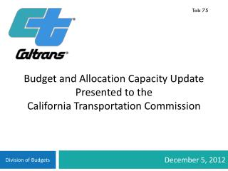 Budget and Allocation Capacity Update Presented to the  California Transportation Commission