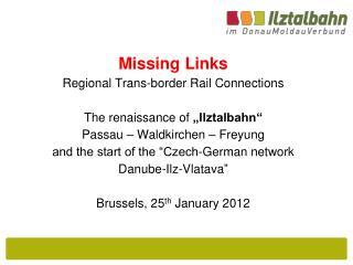"Missing Links Regional Trans-border Rail Connections The renaissance of  ""Ilztalbahn"""