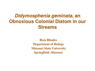 Didymosphenia geminata, an Obnoxious Colonial Diatom in our Streams