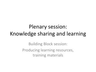 Plenary session : Knowledge sharing and learning