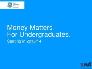 Money Matters For  Undergraduates.