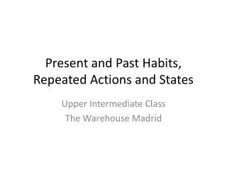 Present and Past Habits, Repeated Actions and States