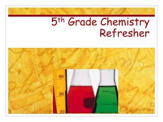 5 th  Grade Chemistry Refresher