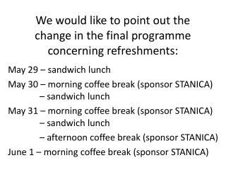 We  would like to point out  the  change  in the final  programme  concerning refreshments: