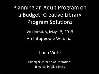 Planning an Adult Program on  a Budget: Creative Library  Program Solutions