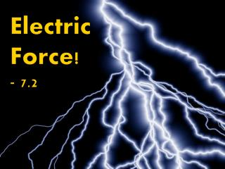 E lectric  Force! - 7.2