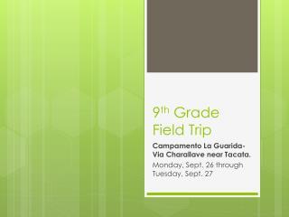 9 th  Grade Field Trip