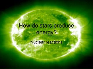 How do stars produce energy?
