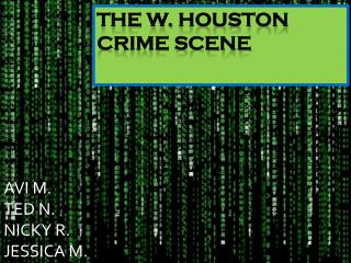 THE W.  HoUSToN  CRIME SCENE